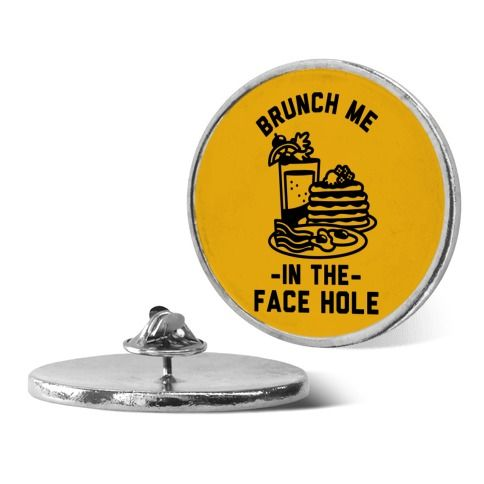 Brunch Me In The Face Hole pin | LookHUMAN | things i love | Pinterest