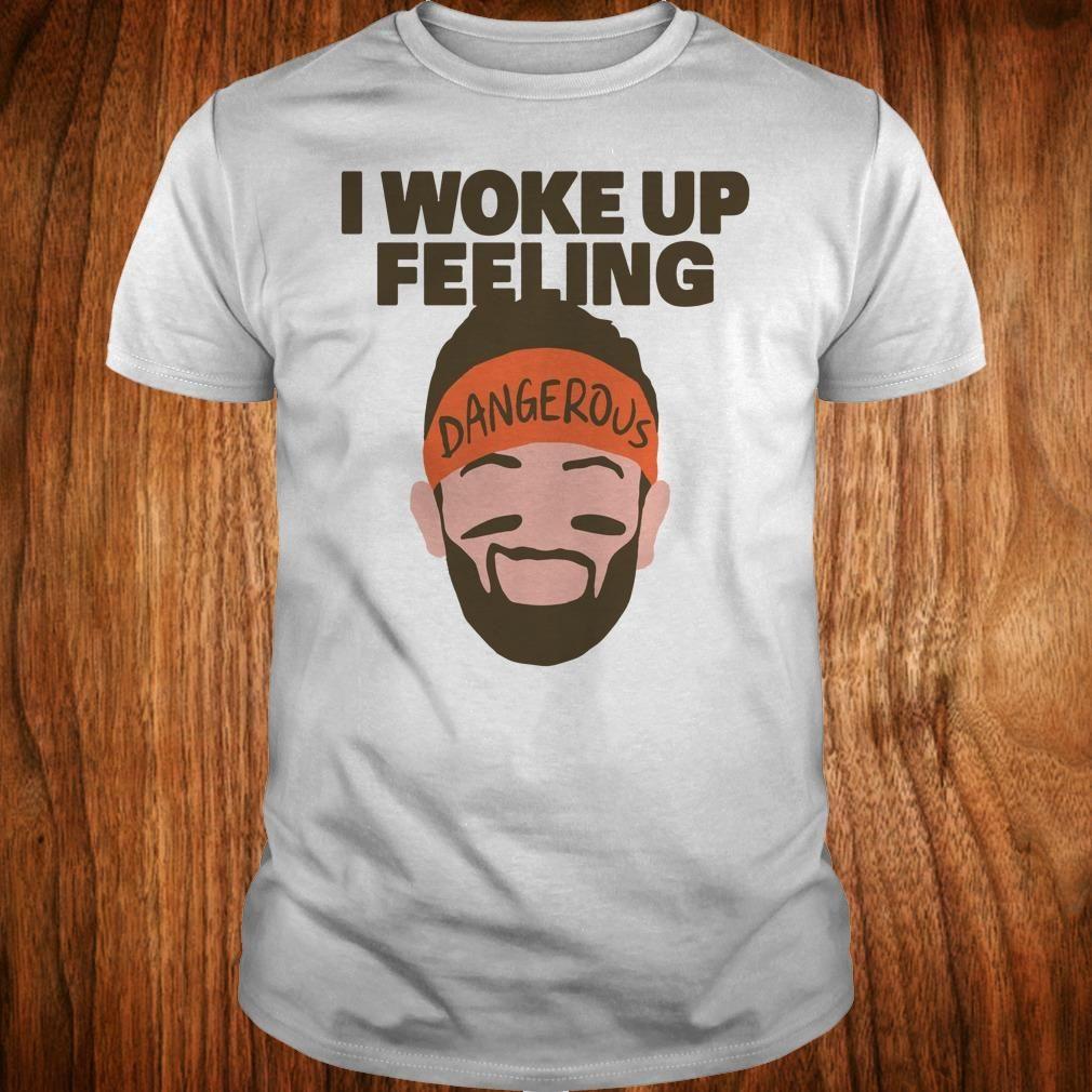 Premium I woke up feeling Baker Mayfield Dangerous shirt