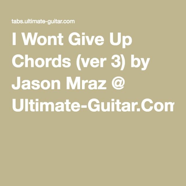 I Wont Give Up Chords (ver 3) by Jason Mraz @ Ultimate-Guitar.Com ...