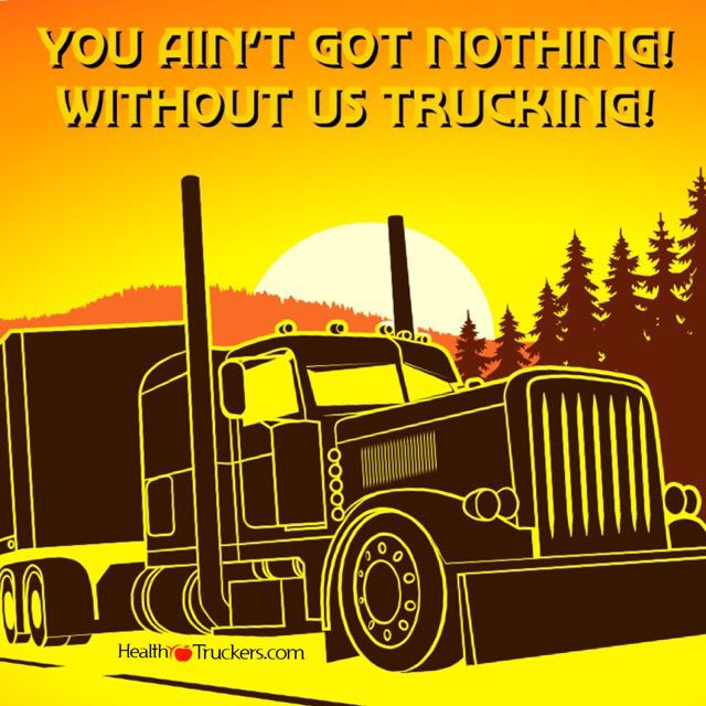 You ain't got nothing! Without us trucking! #Trucking # ...