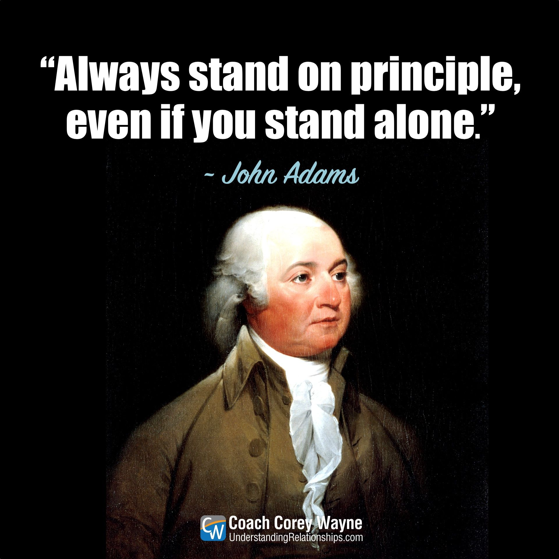 Always Stand On Principle Even If You Stand Alone John Adams Founding Father Who Served As The S Reflection Quotes John Adams Quotes Inspiratinal Quotes