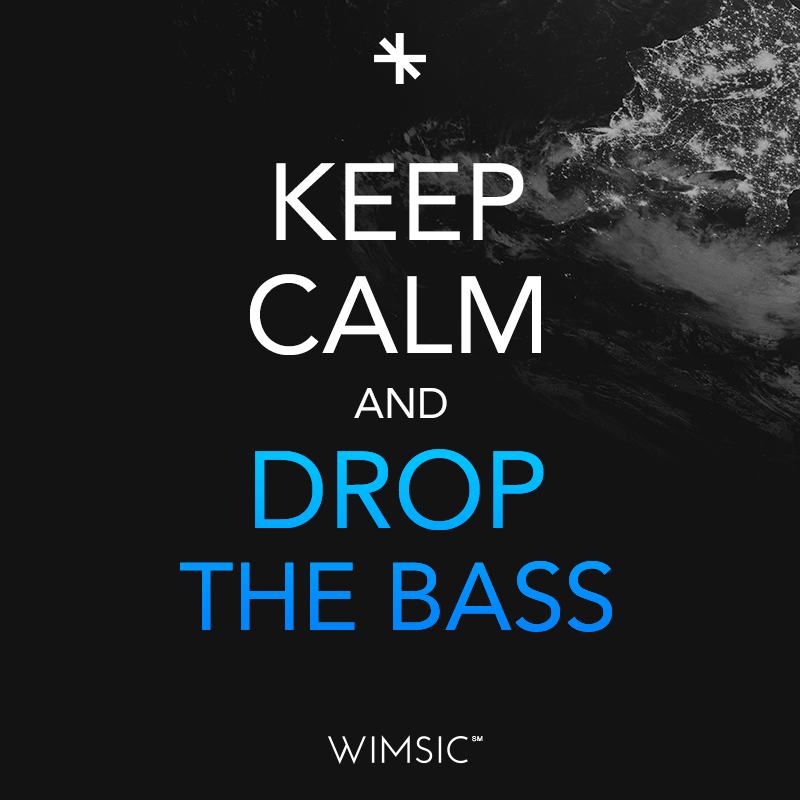 Keep Calm And Drop The Bass Edm Electronic Music Wimsic