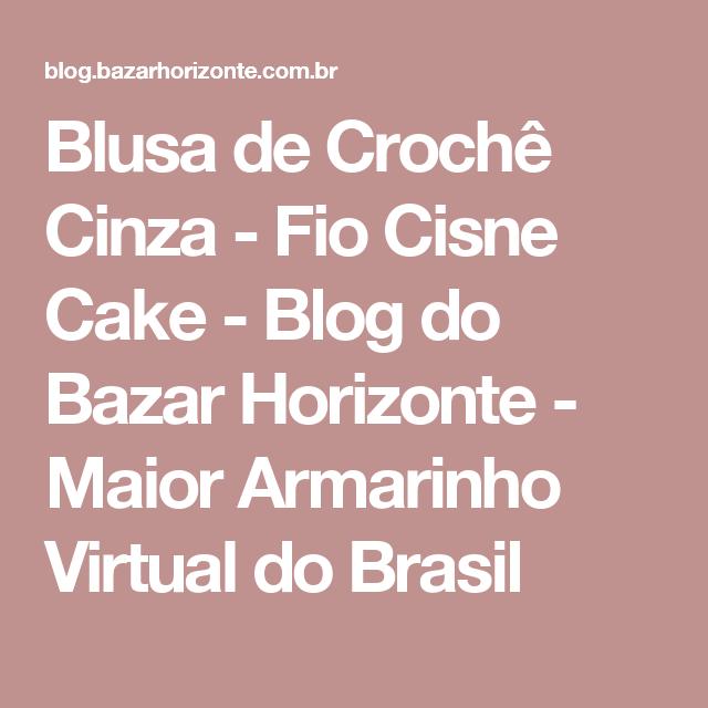 381dcf2cb5 Blusa de Crochê Cinza - Fio Cisne Cake