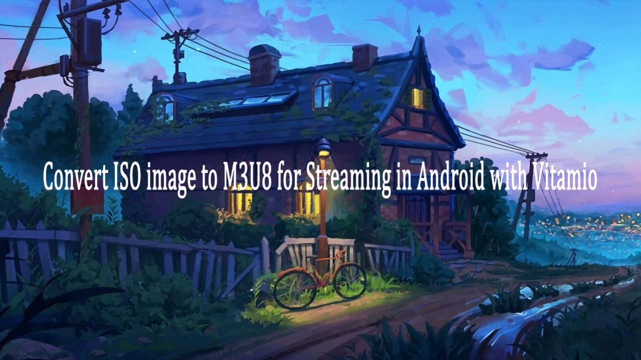 Convert ISO image to M3U8 for Streaming in Android with