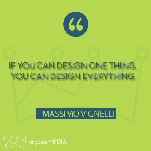 If you can design one thing, you can design everything.