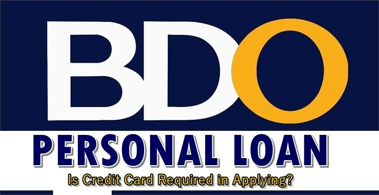 Bdo Personal Loan Is Credit Card Required In Applying For This