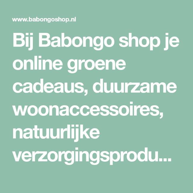 cdca450dfc1 Bij Babongo shop je online groene cadeaus, duurzame woonaccessoires,  natuurlijke verzorgingsproducten en eco kook