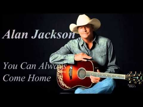 Alan Jackson You Can Always Come Home Lyrics In Description