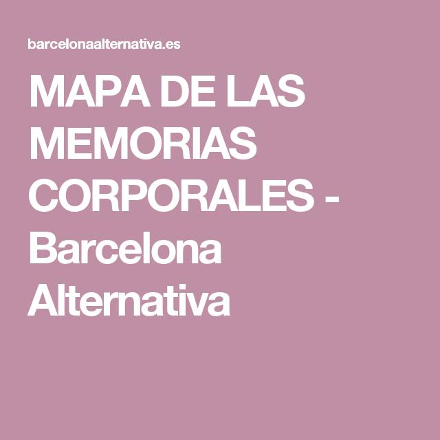 MAPA DE LAS MEMORIAS CORPORALES - Barcelona Alternativa | meditacion ...