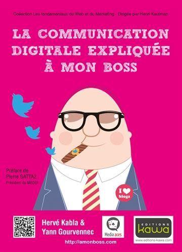 Amazon Fr La Communication Digitale Expliquee A Mon Boss Yann Gourvennec Herve Kabla Media Aces Livres Communication Telechargement Livre Numerique