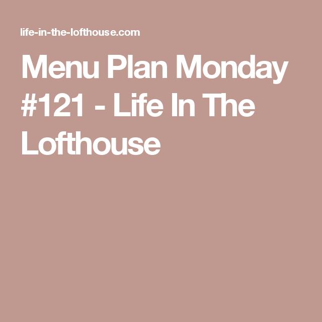 Menu Plan Monday #121 - Life In The Lofthouse