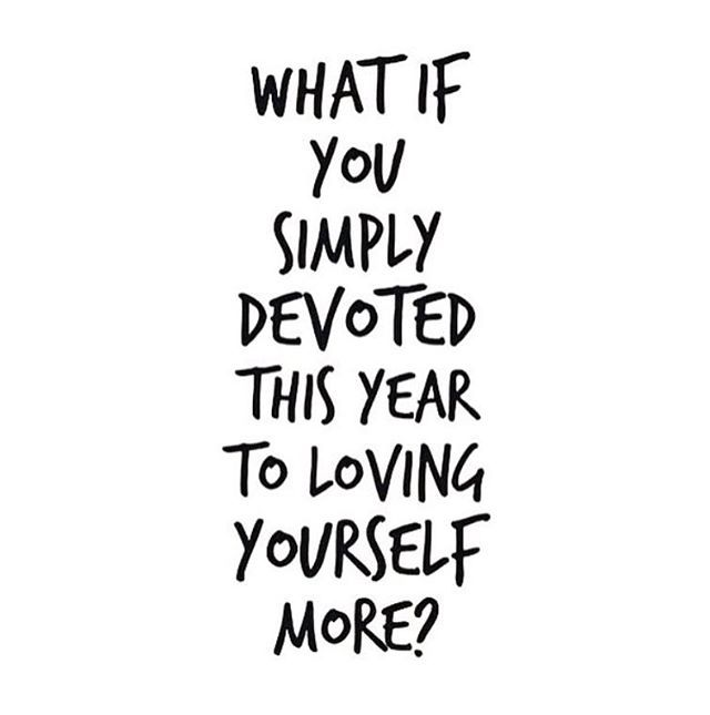 Image result for what if you simply devoted this year to loving yourself more