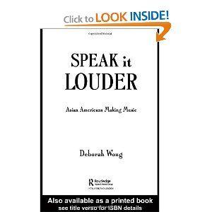 Speak It Louder Asian Americans Making Music By Deborah Wong Asian American Making Music Music