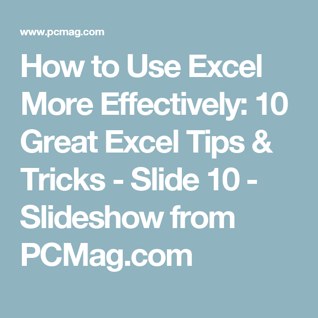 How to Use Excel More Effectively: 10 Great Excel Tips & Tricks - Slide 10 - Slideshow from PCMag.com