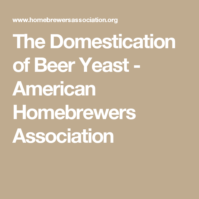 The Domestication of Beer Yeast - American Homebrewers Association