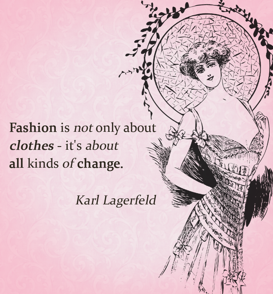 Fashion Is Not Only About Clothes It S About All Kinds Of Change Karl Lagerfeld Lagerfeld Quotes Fashion Quotes Inspirational Karl Lagerfeld Quotes