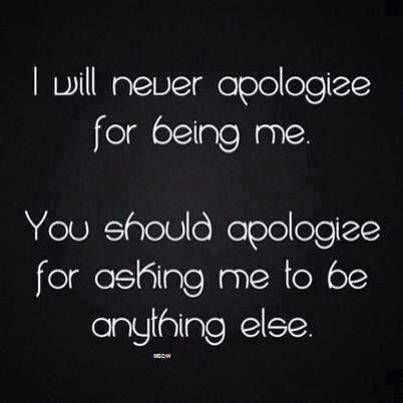 I Will Never Apologize For Being Me Great Quotes Inspirational Quotes Words