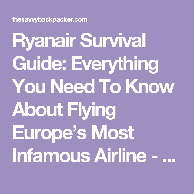 Ryanair Survival Guide: Everything You Need To Know About Flying Europe's Most Infamous Airline - Guide To Backpacking Through Europe | The Savvy Backpacker