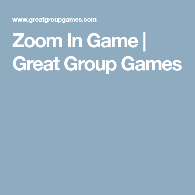 Zoom In Game Great Group Games Indoor Group Games Group Games Memory Games