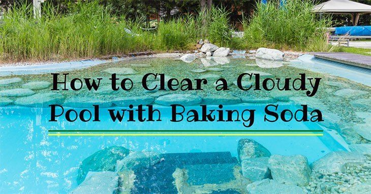 How to clear a cloudy pool with baking soda achieving