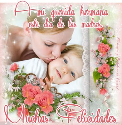Dia De Las Madres Imagenes Para Copampartir En Facebook Twiter Y Google Happy Mothers Day Sister Gifts Diy New Baby Girls