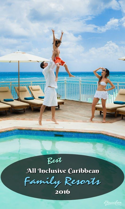 Top 10 Best All Inclusive Caribbean Family Resorts For