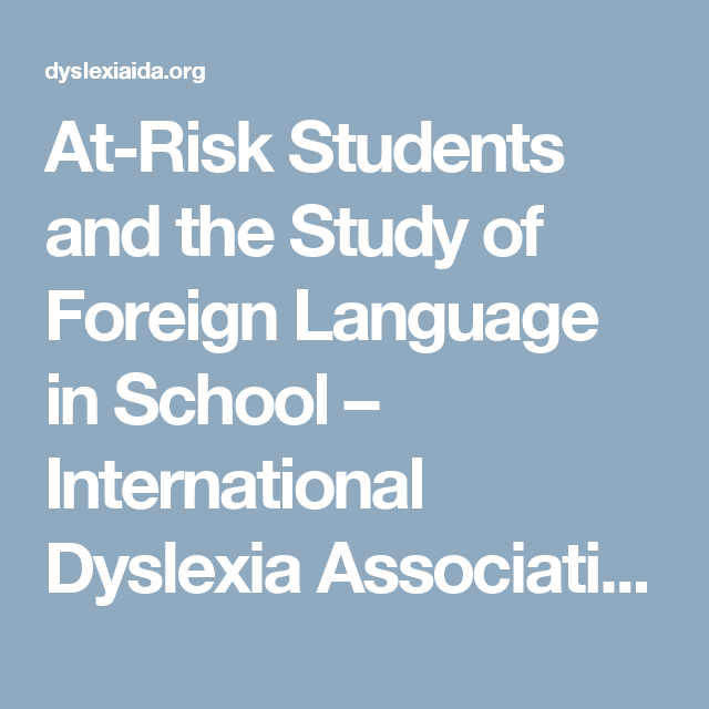 At Risk Students And The Study Of Foreign Language In School International Dyslexia Association At Risk Students Dyslexia Dyslexia Resources
