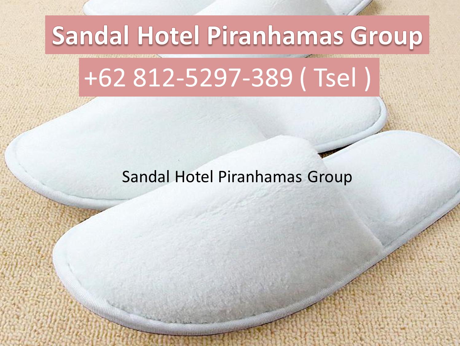 370a40bfa79e Jual Sandal Hotel Murah Piranhamas Group
