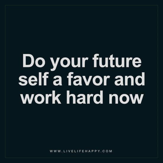 Attractive Do Your Future Self A Favor And Work Hard Now.