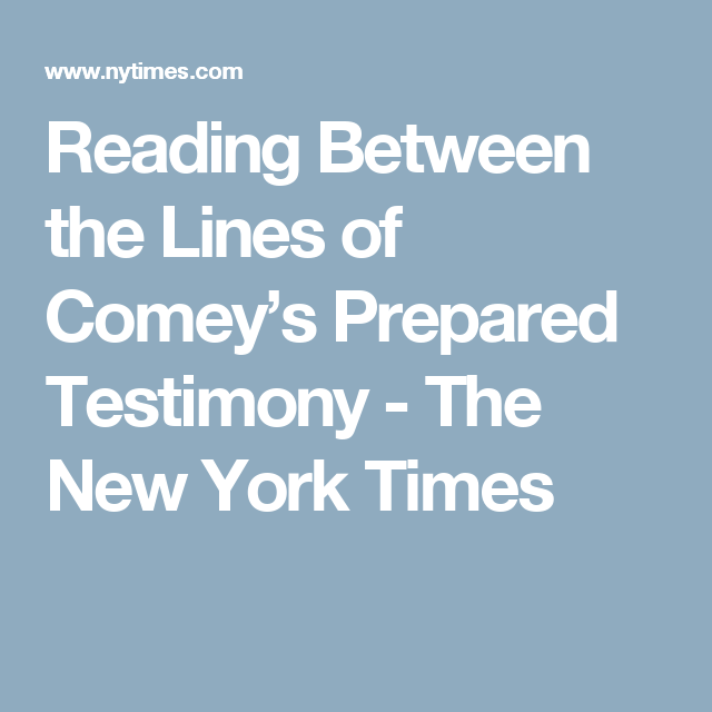 Reading Between Lines In New Yorkers >> Reading Between The Lines Of Comey S Prepared Testimony The New