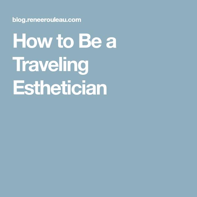 How To Be A Traveling Esthetician Esthetician Esthetics Esthetician School
