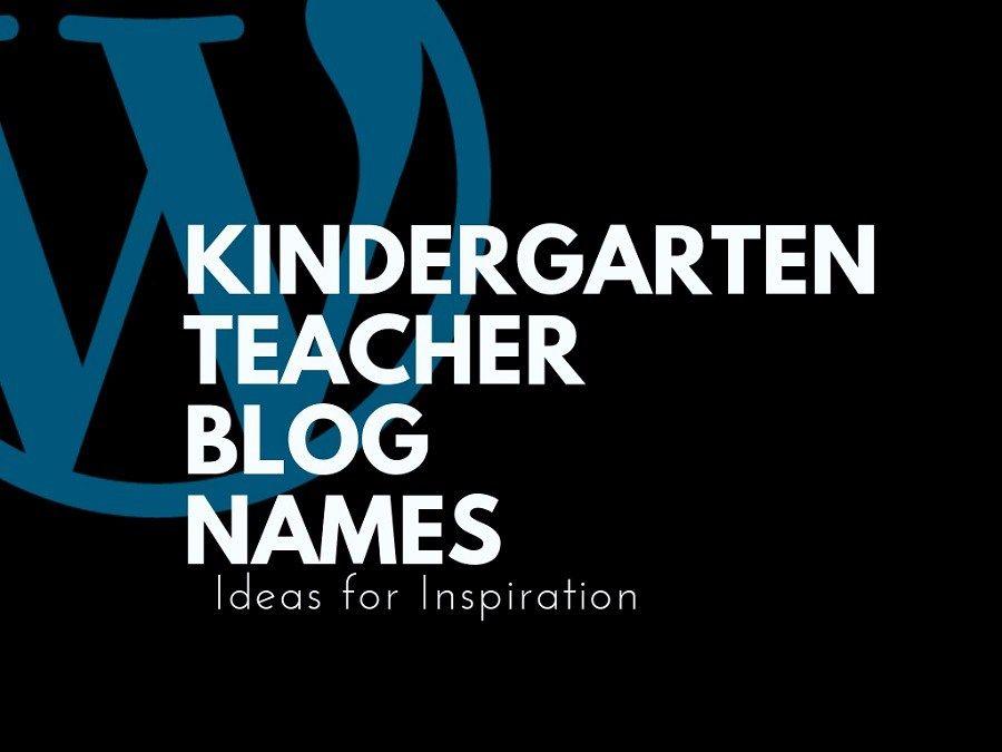 Catchy Kindergarten Teacher Blog Names Ideas   Blog names