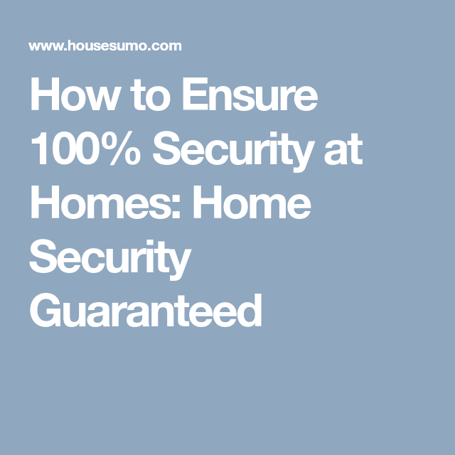 How To Ensure 100 Security At Homes Home Security Guaranteed