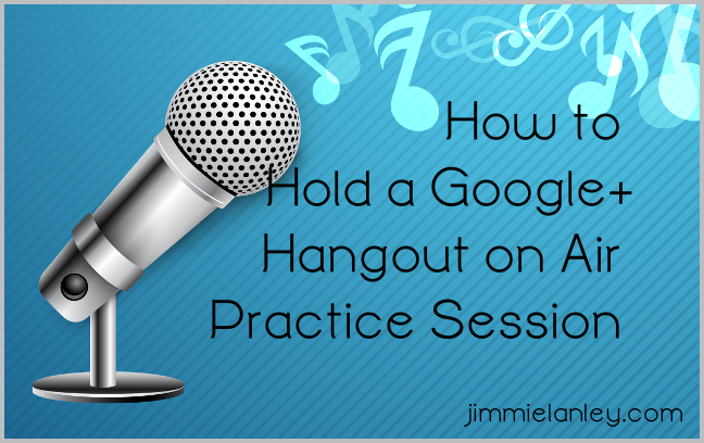 How to Hold a Google+ Hangout on Air Practice Session