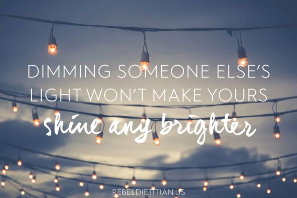 Dimming Someone Elses Light Wont Make Yours Shine Any Brighter