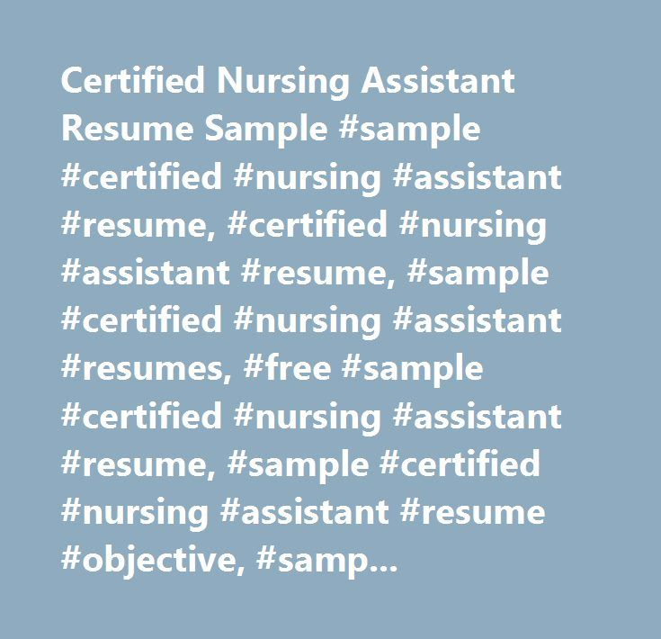 Certified Nursing Assistant Resume Sample #sample #certified - resume samples nursing
