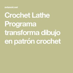 Crochet Lathe Programa transforma dibujo en patrón crochet