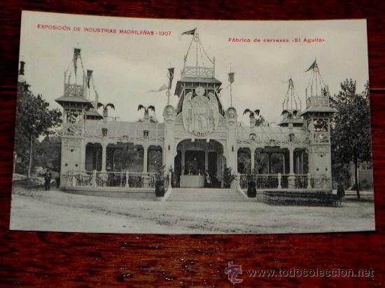 EXPOSICION DE INDUSTRIAS MADRILEÑAS 1907 . FABRICA DE CERVEZAS EL AGUILA.