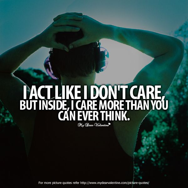 I Act Like I Do Not Care Quotes Picture Quotes True Quotes