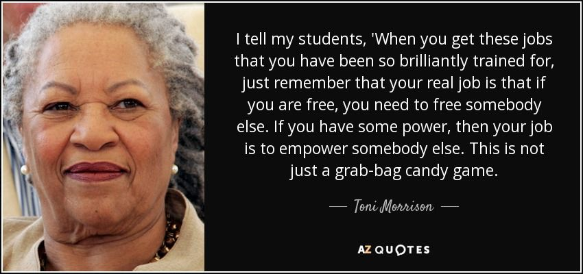 Toni Morrison Quotes New Toni Morrison Quote I Tell My Students 'when You Get These Jobs .