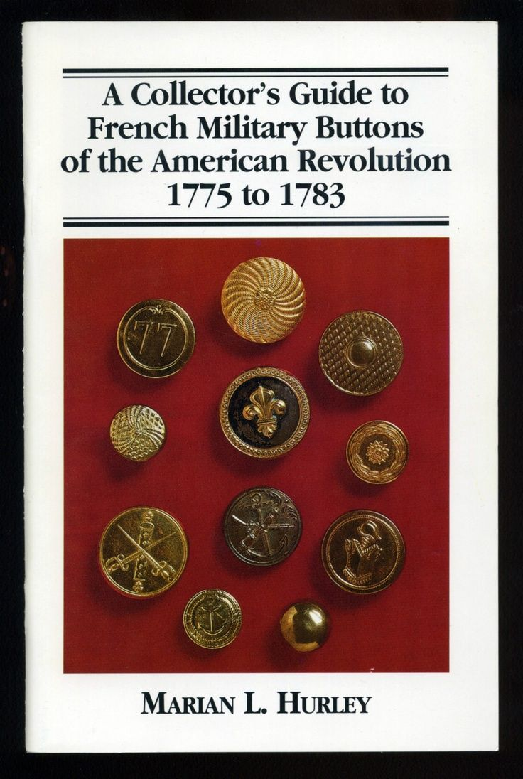 A Collector's Guide to French Military Buttons of the American Revolution 1775-1783 by Marian L. Hurley.