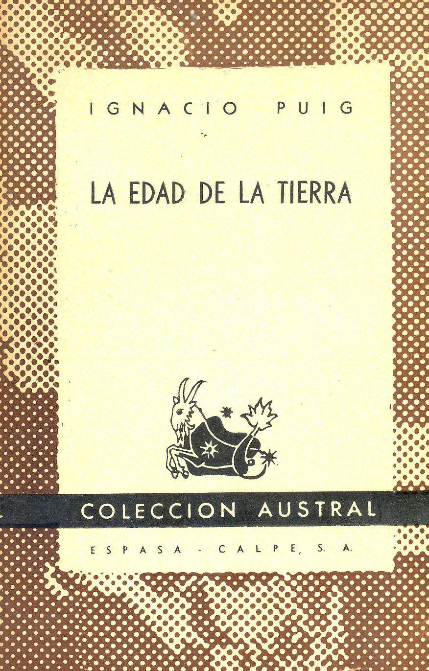 Puig, Ignacio. La Edad de la tierra. Buenos Aires : Espasa-Calpe, 1950.