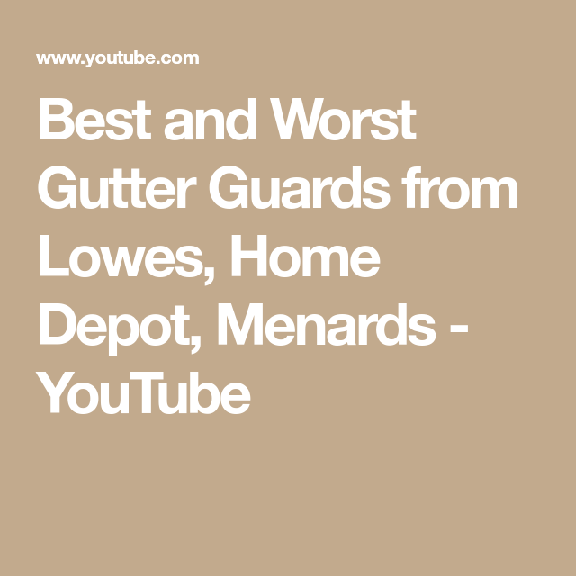 Best And Worst Gutter Guards From Lowes Home Depot Menards Youtube With Images Gutter Guard Menards Home Depot