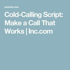 Cold Calling Script That Really Works Cold Calling Scripts Cold Calling Cold Calling Tips