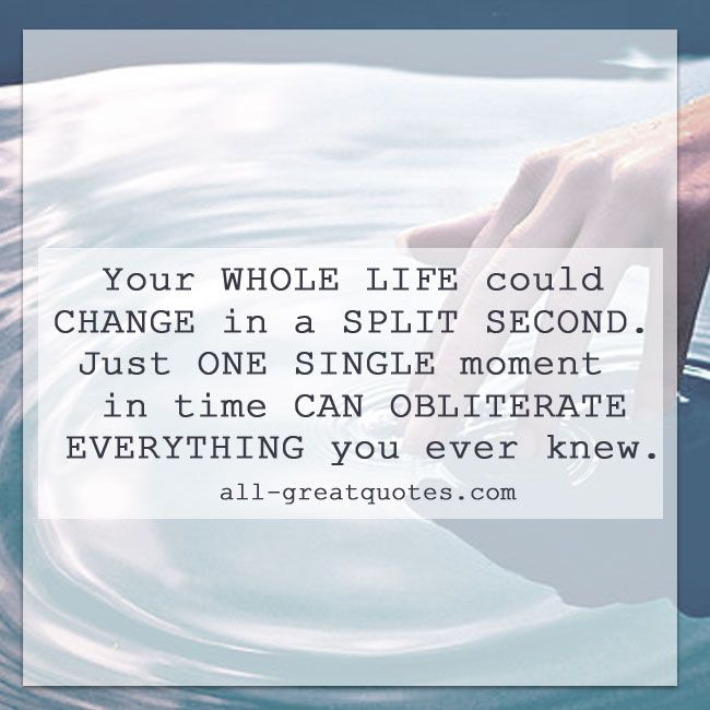 Whole Life Quote Inspiration Your Whole Life Could Change In A Split Second  Appreciation