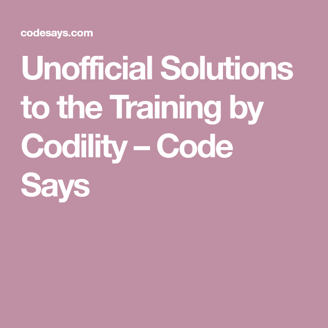 Unofficial Solutions to the Training by Codility – Code Says