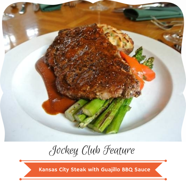May 27th-30th: Our Jockey Club Feature this week is our Kansas City Steak with Guajillo BBQ Sauce. This dish includes a 10oz. USDA choice Harris Ranch Kansas City steak accompanied by twice baked potato, grilled asparagus & peppers. Click the picture to see the full Jockey Club menu.