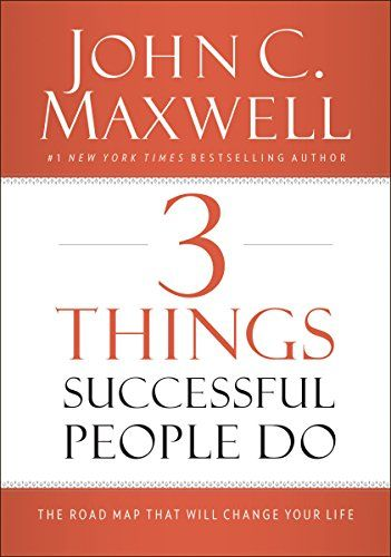 3 Things Successful People Do The Road Map That Will Change Your Life Successful People Success John C Maxwell