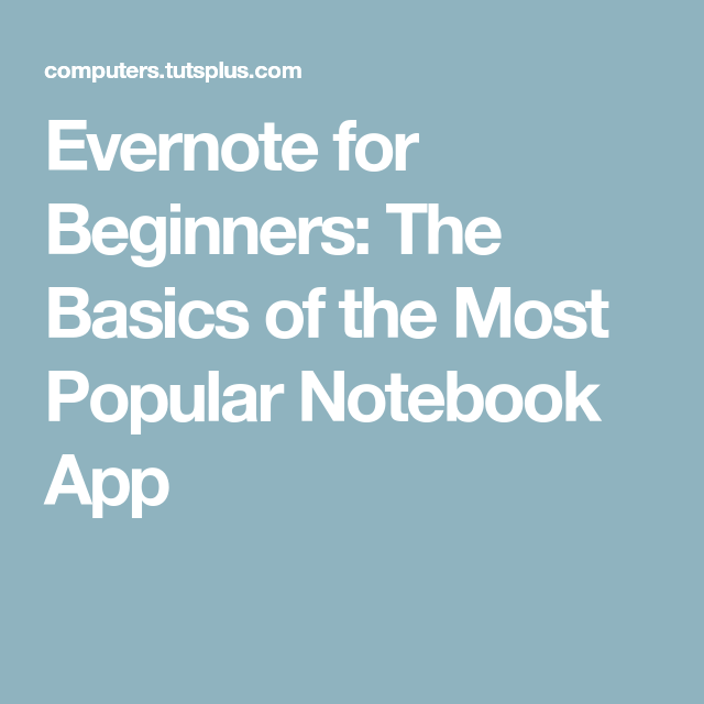 Evernote For Beginners: The Basics Of The Most Popular