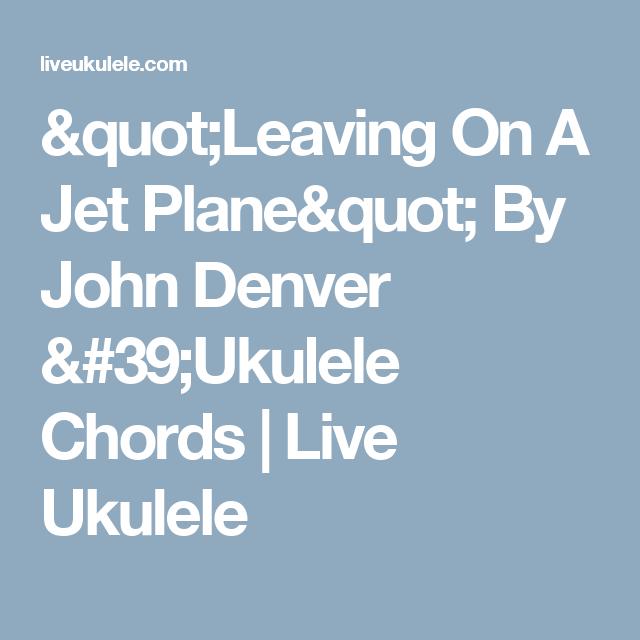 Leaving On A Jet Plane By John Denver Ukulele Chords John Denver